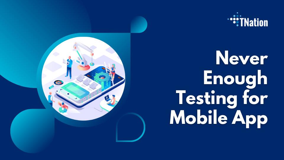 Never-Enough-Testing-for-Mobile-App
